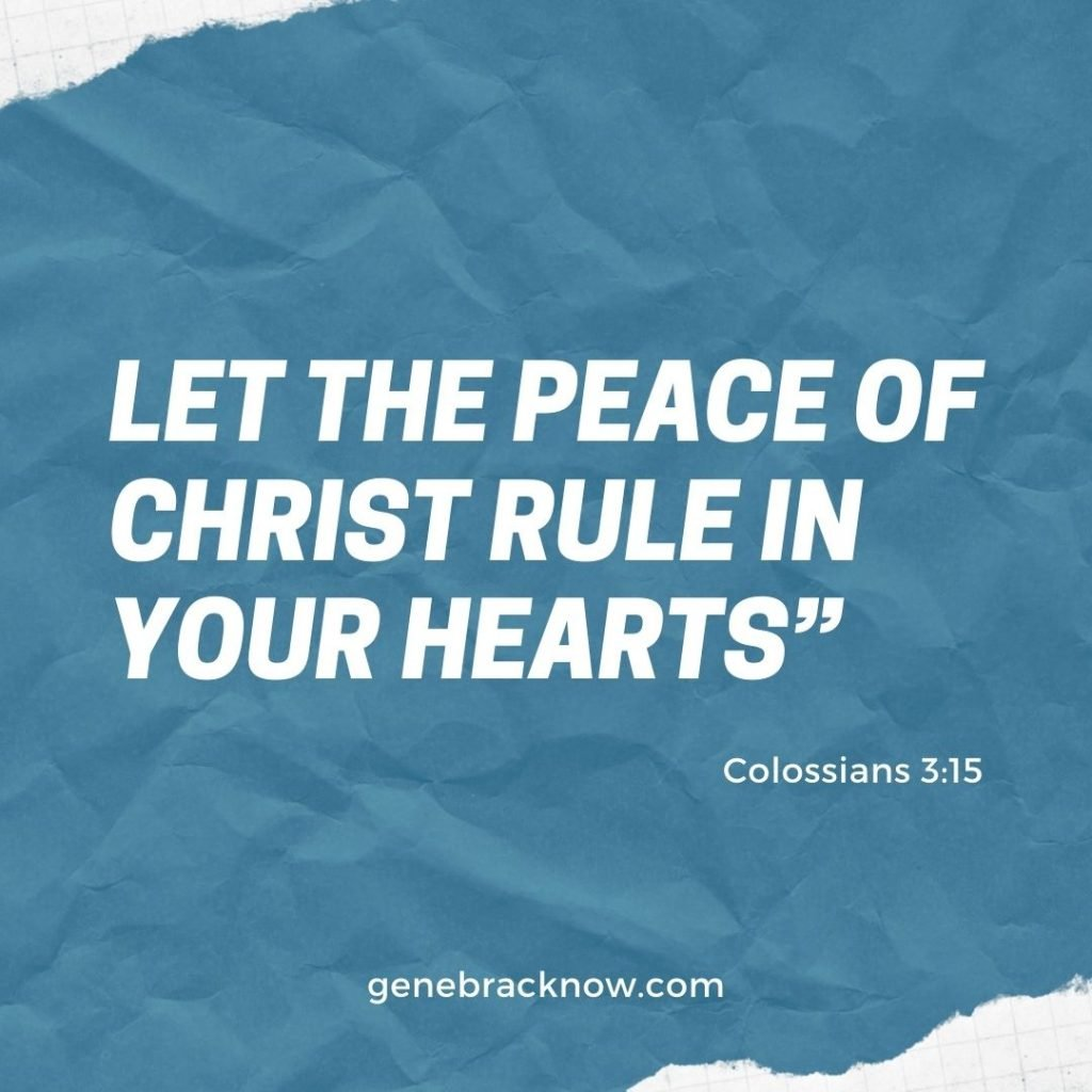 """""""Let the Peace of Christ rule in your hearts"""" Colossians 3:15"""